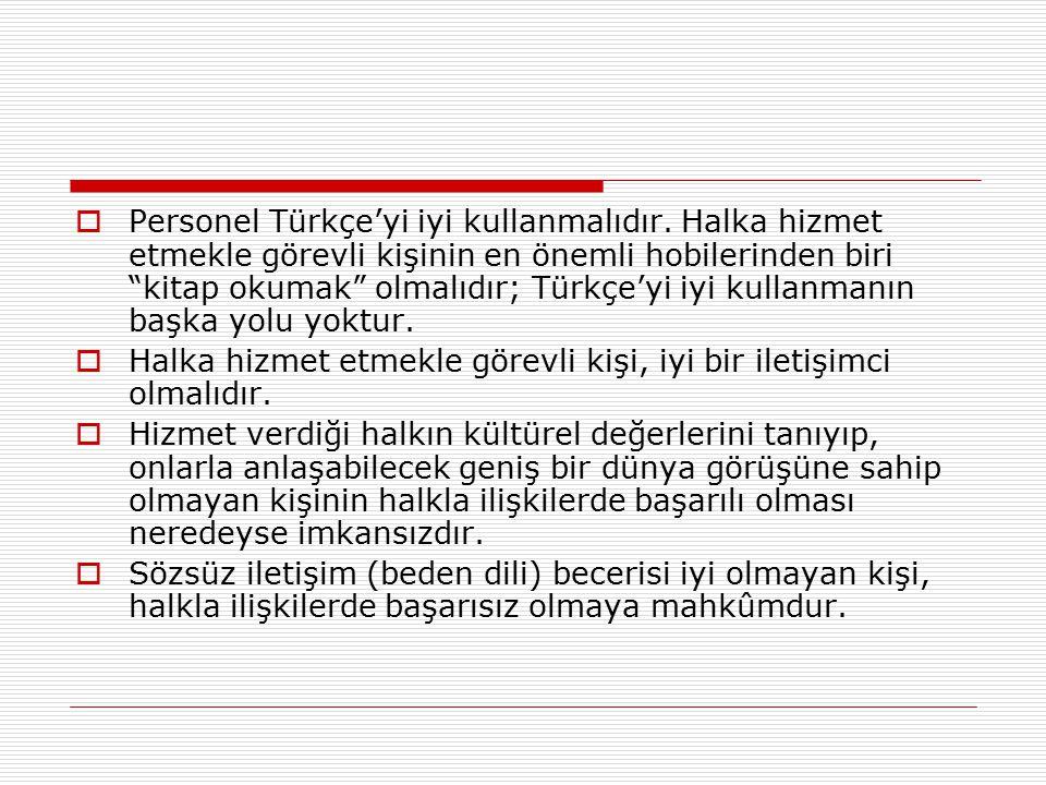 """ Personel Türkçe'yi iyi kullanmalıdır. Halka hizmet etmekle görevli kişinin en önemli hobilerinden biri """"kitap okumak"""" olmalıdır; Türkçe'yi iyi kulla"""
