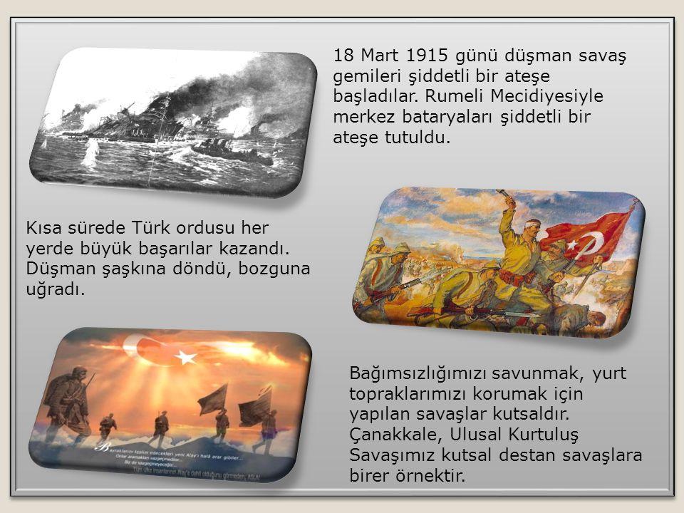 18 Mart 1915 günü düşman savaş gemileri şiddetli bir ateşe başladılar. Rumeli Mecidiyesiyle merkez bataryaları şiddetli bir ateşe tutuldu. Kısa sürede