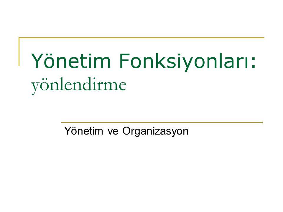 Yönetim Fonksiyonları: yönlendirme Yönetim ve Organizasyon