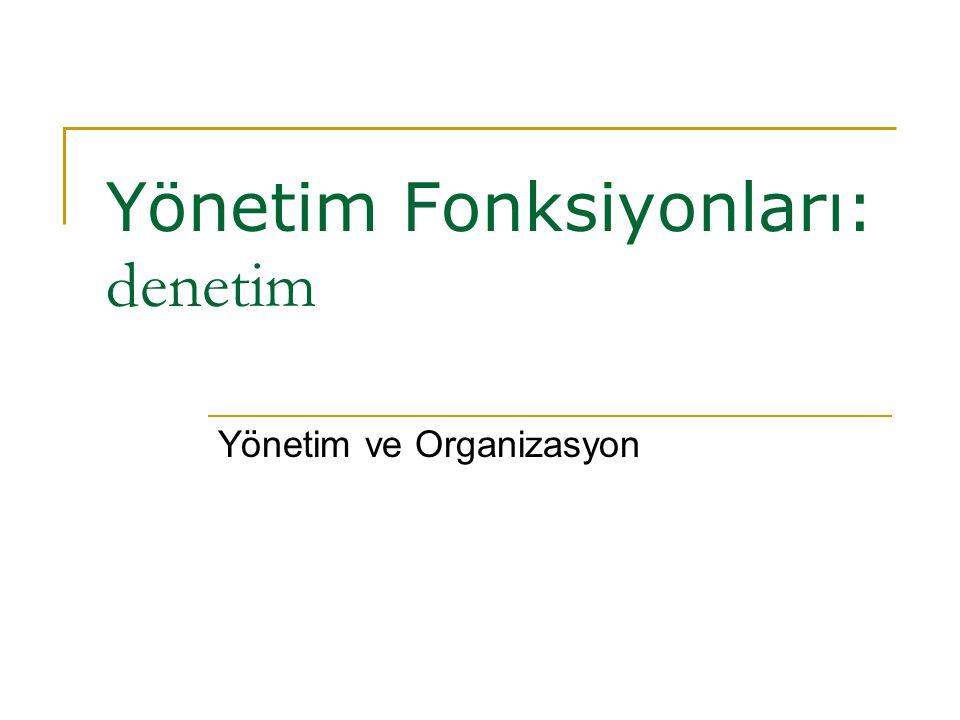 Yönetim Fonksiyonları: denetim Yönetim ve Organizasyon