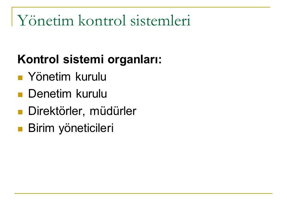 Yönetim kontrol sistemleri Kontrol sistemi organları: Yönetim kurulu Denetim kurulu Direktörler, müdürler Birim yöneticileri