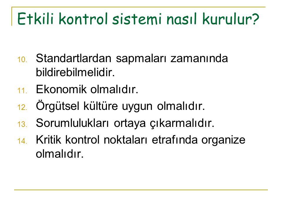 Etkili kontrol sistemi nasıl kurulur? 10. Standartlardan sapmaları zamanında bildirebilmelidir. 11. Ekonomik olmalıdır. 12. Örgütsel kültüre uygun olm