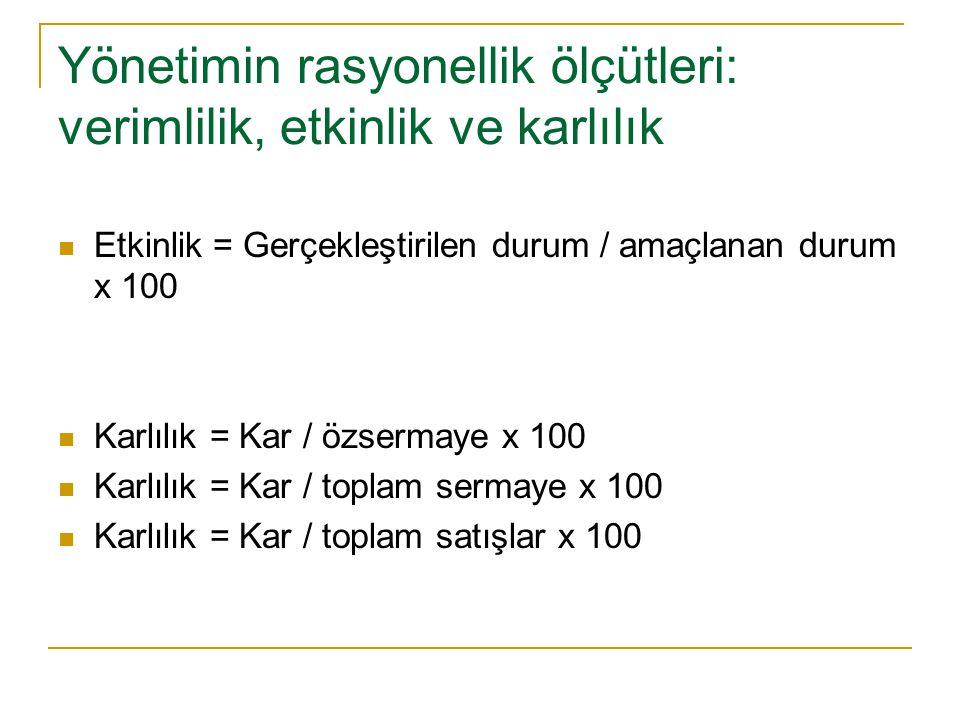 Yönetimin rasyonellik ölçütleri: verimlilik, etkinlik ve karlılık Etkinlik = Gerçekleştirilen durum / amaçlanan durum x 100 Karlılık = Kar / özsermaye