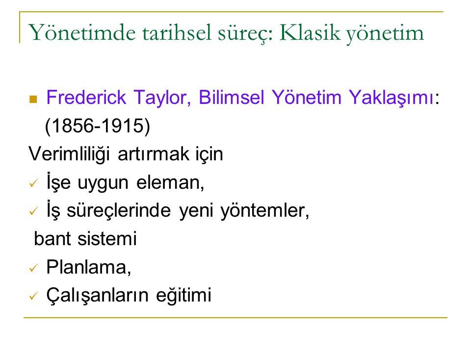 Yönetimde tarihsel süreç: Klasik yönetim Frederick Taylor, Bilimsel Yönetim Yaklaşımı: (1856-1915) Verimliliği artırmak için İşe uygun eleman, İş süre