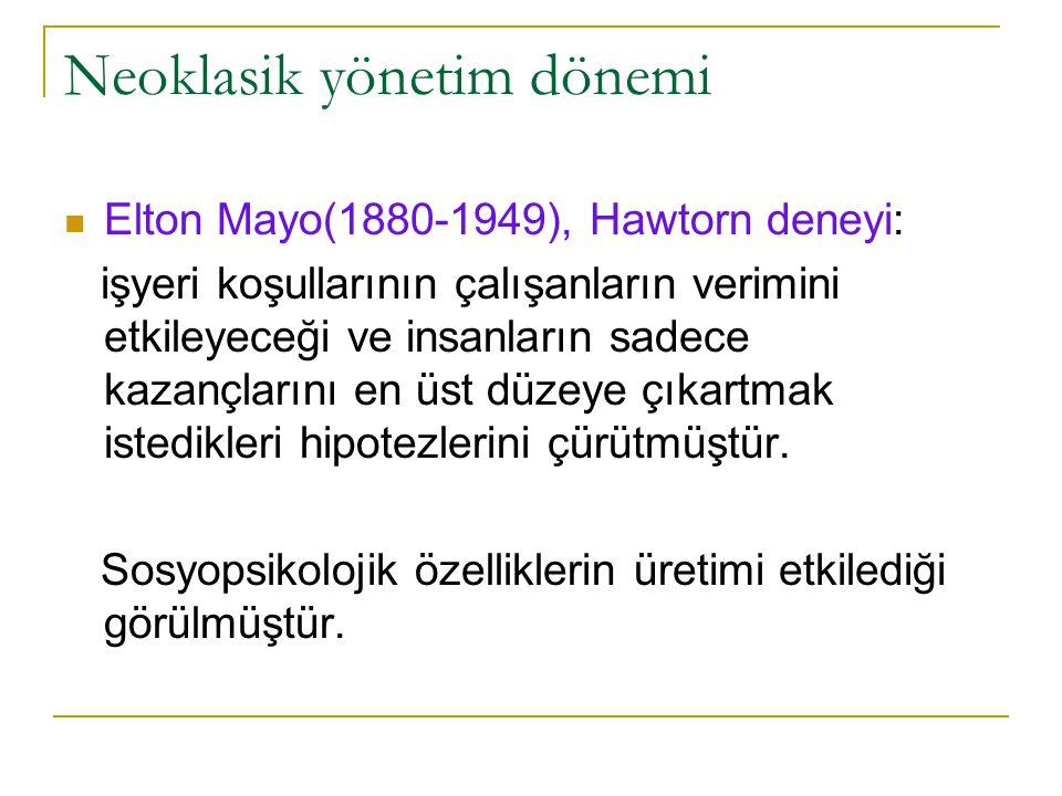 Neoklasik yönetim dönemi Elton Mayo(1880-1949), Hawtorn deneyi: işyeri koşullarının çalışanların verimini etkileyeceği ve insanların sadece kazançları