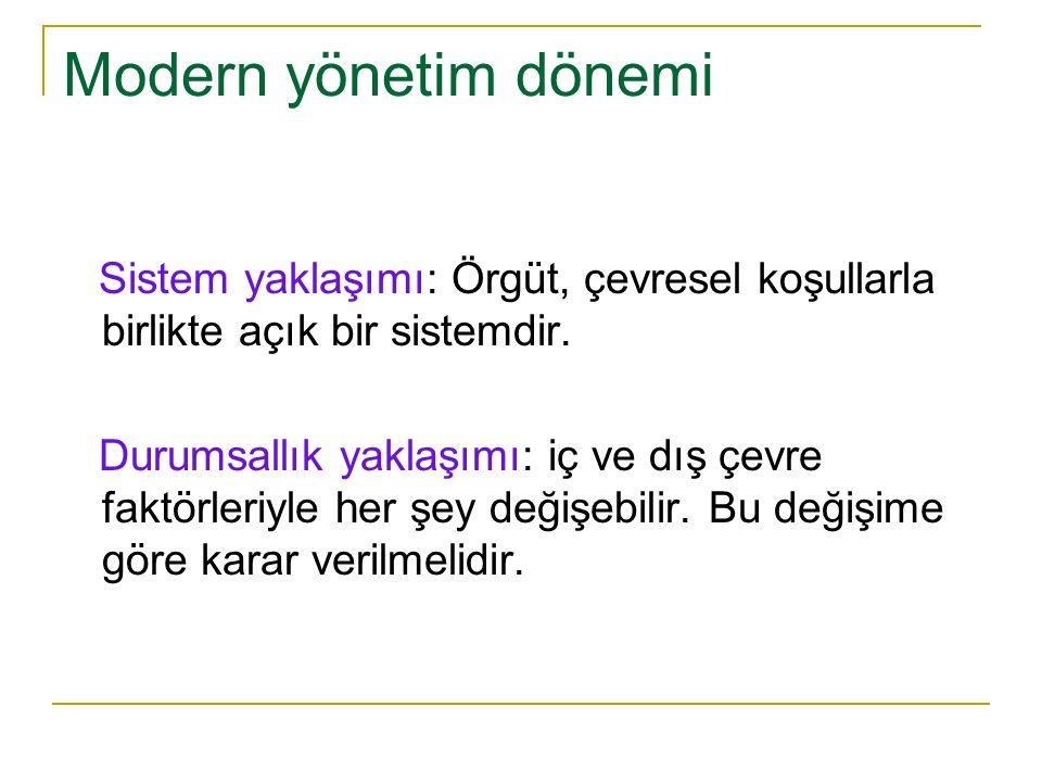 Modern yönetim dönemi Sistem yaklaşımı: Örgüt, çevresel koşullarla birlikte açık bir sistemdir. Durumsallık yaklaşımı: iç ve dış çevre faktörleriyle h