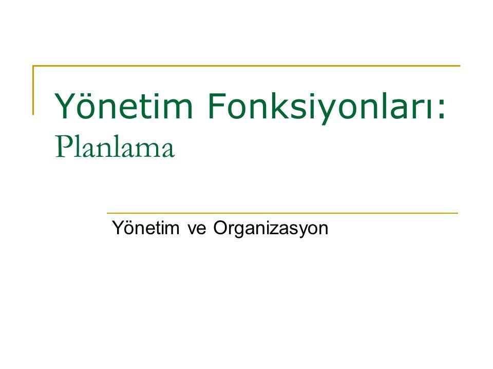 Yönetim Fonksiyonları: Planlama Yönetim ve Organizasyon