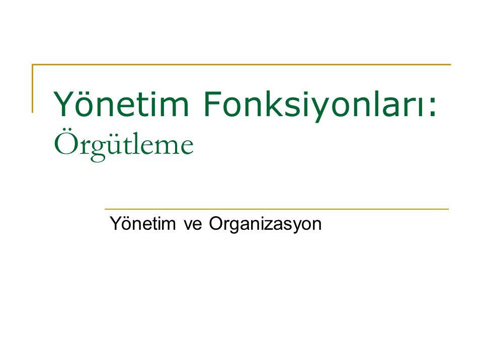 Yönetim Fonksiyonları: Örgütleme Yönetim ve Organizasyon