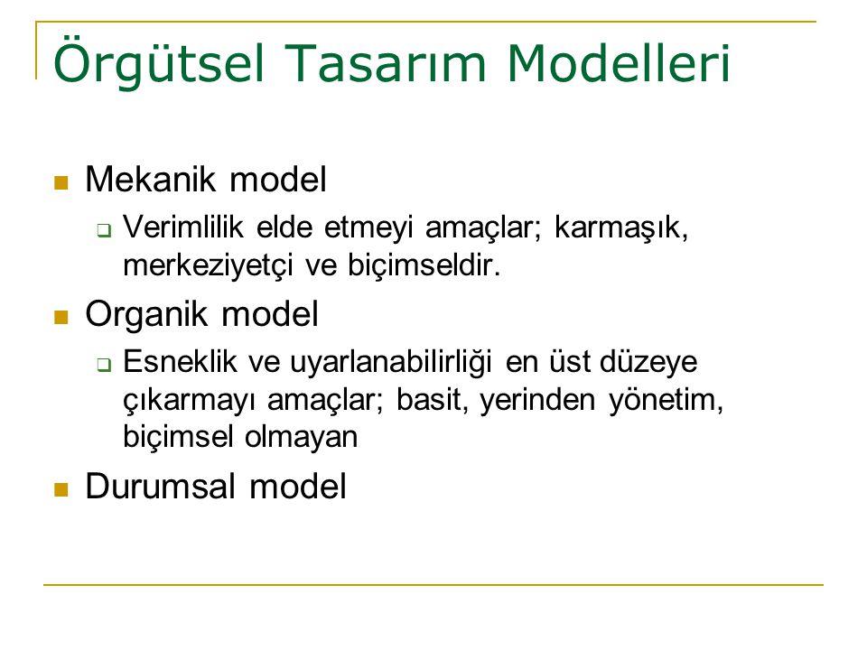 Örgütsel Tasarım Modelleri Mekanik model  Verimlilik elde etmeyi amaçlar; karmaşık, merkeziyetçi ve biçimseldir. Organik model  Esneklik ve uyarlana