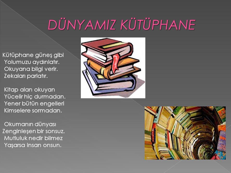 Kütüphane güneş gibi Yolumuzu aydınlatır.Okuyana bilgi verir.