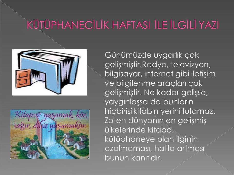  Bu gerçeğin bilincindeki Türk Kütüphaneciler Derneği nin girişimleriyle 1964 ten bu yana Mart ayının son pazartesi başlayan haftası Kütüphaneler Haftası olarak değerlendirilmektedir.