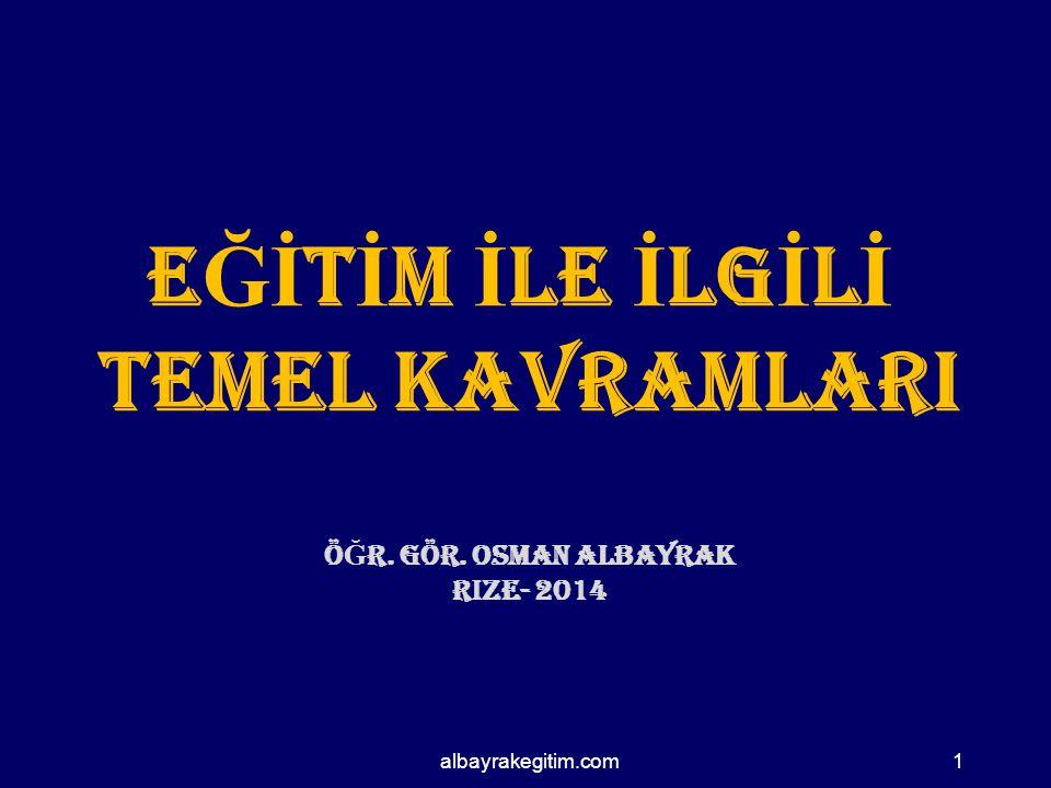 albayrakegitim.com E Ğİ T İ M İ LE İ LG İ L İ TEMEL KAVRAMLARI Ö Ğ r.