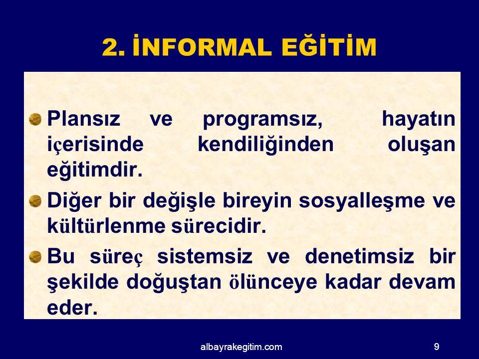 Formal Eğitimin Ö zellikleri a) Ama ç lıdır.b) Planlı ve programlıdır.