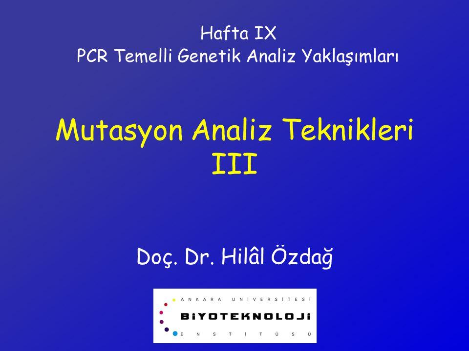 Mutasyon Analiz Teknikleri III Doç. Dr. Hilâl Özdağ Hafta IX PCR Temelli Genetik Analiz Yaklaşımları