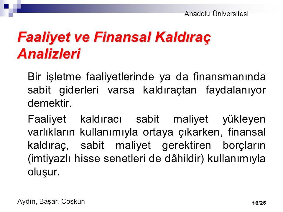 Anadolu Üniversitesi Aydın, Başar, Coşkun 16/25 Faaliyet ve Finansal Kaldıraç Analizleri Bir işletme faaliyetlerinde ya da finansmanında sabit giderleri varsa kaldıraçtan faydalanıyor demektir.