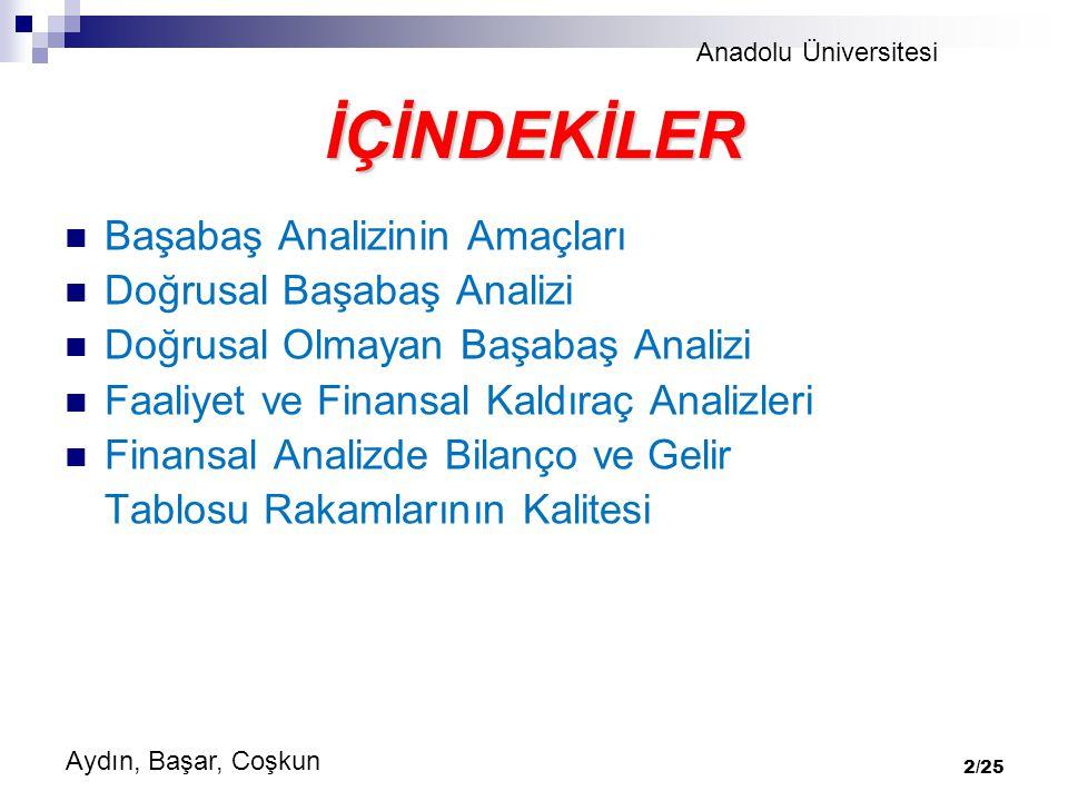 Anadolu Üniversitesi Aydın, Başar, Coşkun 2/25 İÇİNDEKİLER Başabaş Analizinin Amaçları Doğrusal Başabaş Analizi Doğrusal Olmayan Başabaş Analizi Faaliyet ve Finansal Kaldıraç Analizleri Finansal Analizde Bilanço ve Gelir Tablosu Rakamlarının Kalitesi