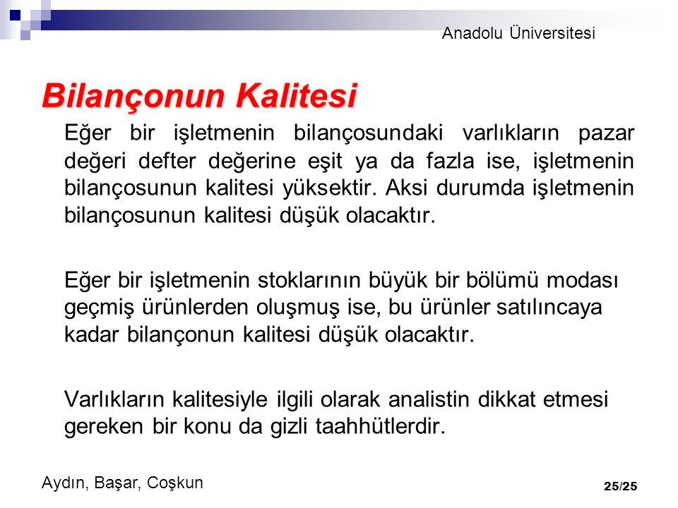 Anadolu Üniversitesi Aydın, Başar, Coşkun 25/25 Bilançonun Kalitesi Eğer bir işletmenin bilançosundaki varlıkların pazar değeri defter değerine eşit ya da fazla ise, işletmenin bilançosunun kalitesi yüksektir.