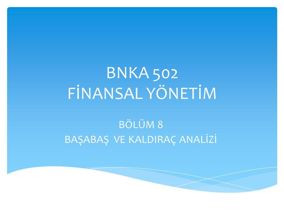 BNKA 502 FİNANSAL YÖNETİM BÖLÜM 8 BAŞABAŞ VE KALDIRAÇ ANALİZİ