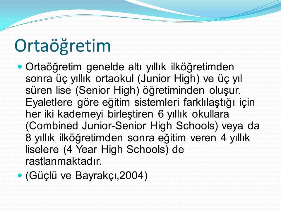 Ortaöğretim Ortaöğretim genelde altı yıllık ilköğretimden sonra üç yıllık ortaokul (Junior High) ve üç yıl süren lise (Senior High) öğretiminden oluşu