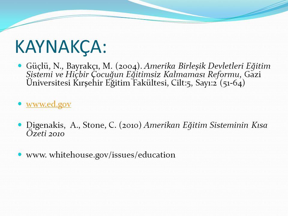 KAYNAKÇA: Güçlü, N., Bayrakçı, M. (2004). Amerika Birleşik Devletleri Eğitim Sistemi ve Hiçbir Çocuğun Eğitimsiz Kalmaması Reformu, Gazi Üniversitesi