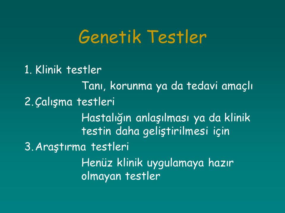 Genetik Testler 1.Klinik testler Tanı, korunma ya da tedavi amaçlı 2.Çalışma testleri Hastalığın anlaşılması ya da klinik testin daha geliştirilmesi i