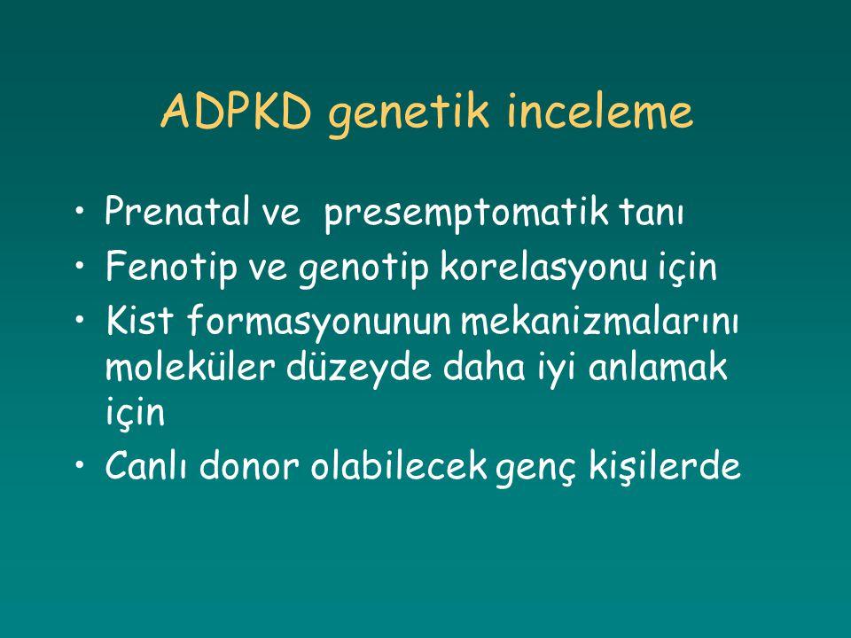 ADPKD genetik inceleme Prenatal ve presemptomatik tanı Fenotip ve genotip korelasyonu için Kist formasyonunun mekanizmalarını moleküler düzeyde daha i