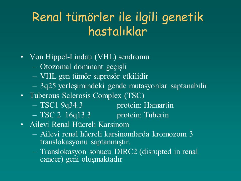 Von Hippel-Lindau (VHL) sendromu –Otozomal dominant geçişli –VHL gen tümör supresör etkilidir –3q25 yerleşimindeki gende mutasyonlar saptanabilir Tube