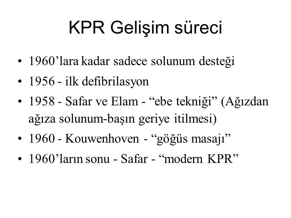 """KPR Gelişim süreci 1960'lara kadar sadece solunum desteği 1956 - ilk defibrilasyon 1958 - Safar ve Elam - """"ebe tekniği"""" (Ağızdan ağıza solunum-başın g"""