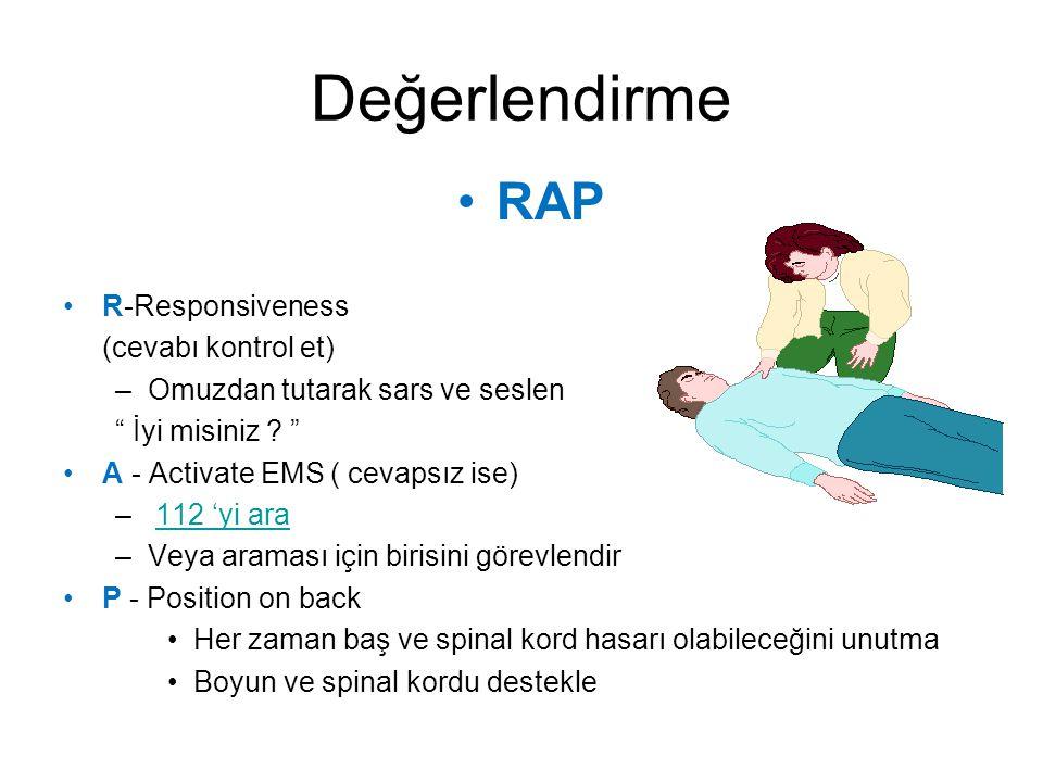 """Değerlendirme RAP R-Responsiveness (cevabı kontrol et) –Omuzdan tutarak sars ve seslen """" İyi misiniz ? """" A - Activate EMS ( cevapsız ise) – 112 'yi ar"""