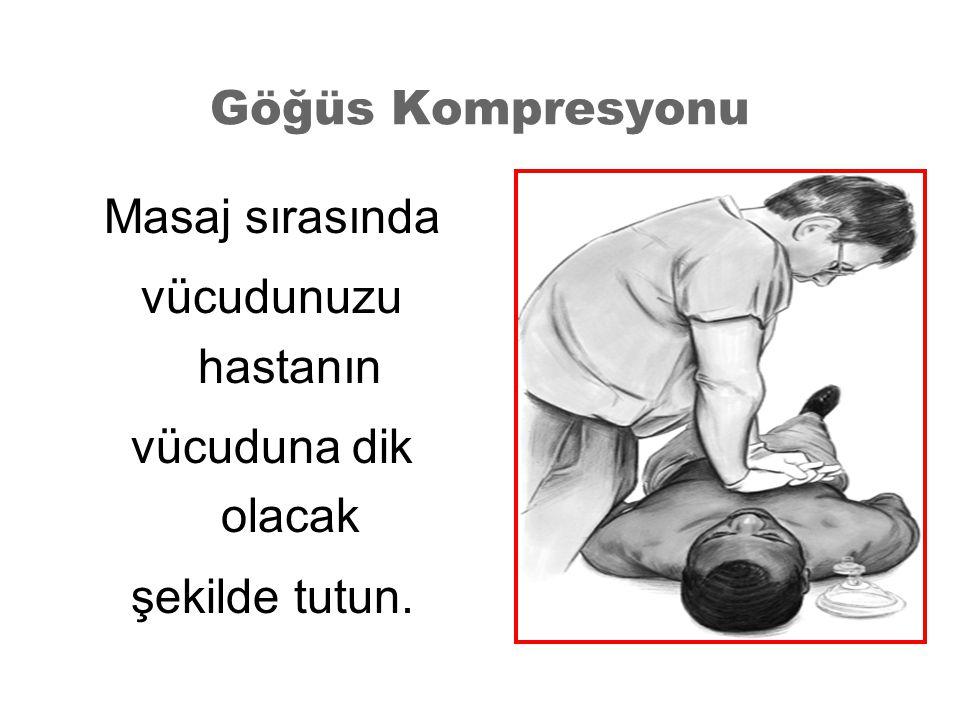 Göğüs Kompresyonu Masaj sırasında vücudunuzu hastanın vücuduna dik olacak şekilde tutun.
