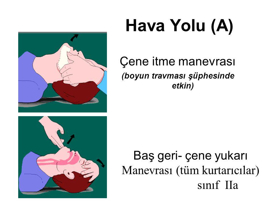 Hava Yolu (A) Çene itme manevrası (boyun travması şüphesinde etkin) Baş geri- çene yukarı Manevrası (tüm kurtarıcılar) sınıf IIa