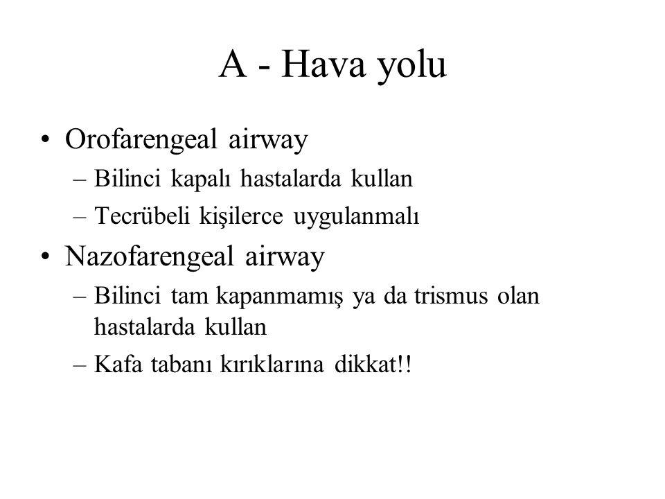 A - Hava yolu Orofarengeal airway –Bilinci kapalı hastalarda kullan –Tecrübeli kişilerce uygulanmalı Nazofarengeal airway –Bilinci tam kapanmamış ya d