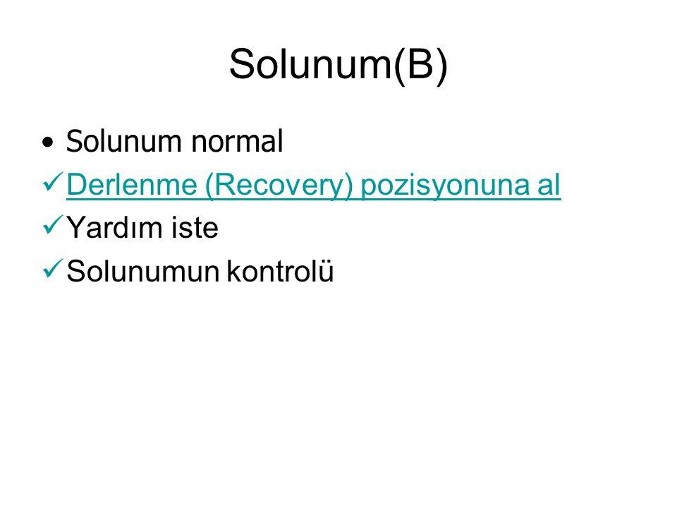 Solunum(B) Solunum normal Derlenme (Recovery) pozisyonuna al Yardım iste Solunumun kontrolü