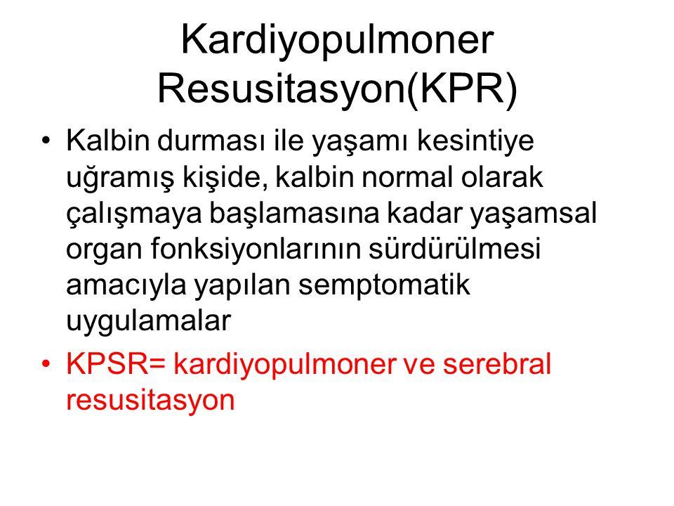 Kardiyopulmoner Resusitasyon(KPR) Kalbin durması ile yaşamı kesintiye uğramış kişide, kalbin normal olarak çalışmaya başlamasına kadar yaşamsal organ