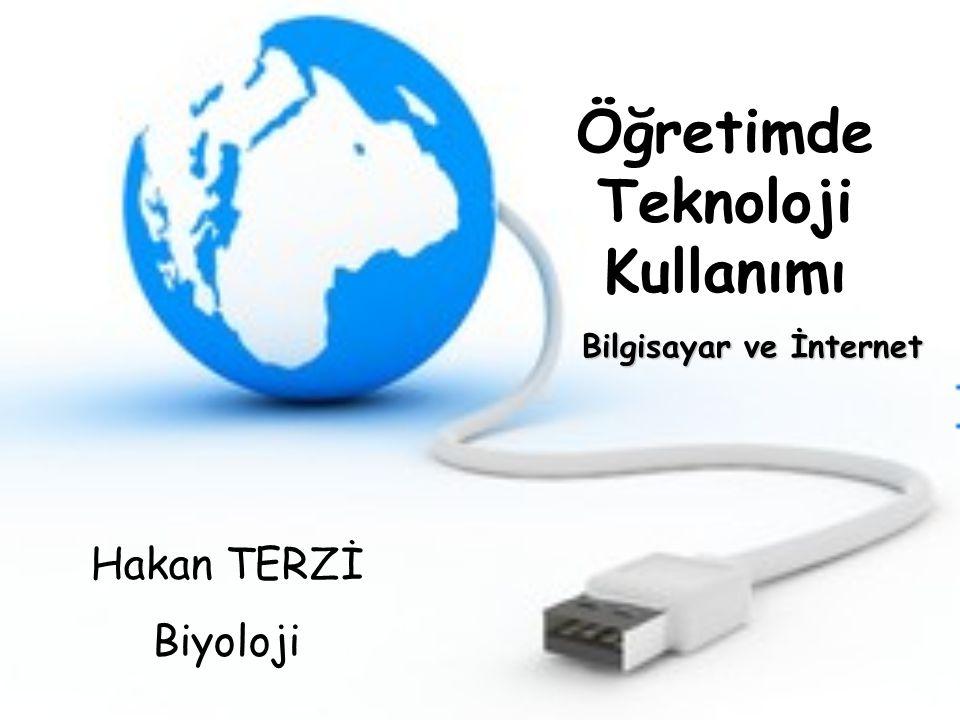 Öğretimde Teknoloji Kullanımı Bilgisayar ve İnternet Hakan TERZİ Biyoloji