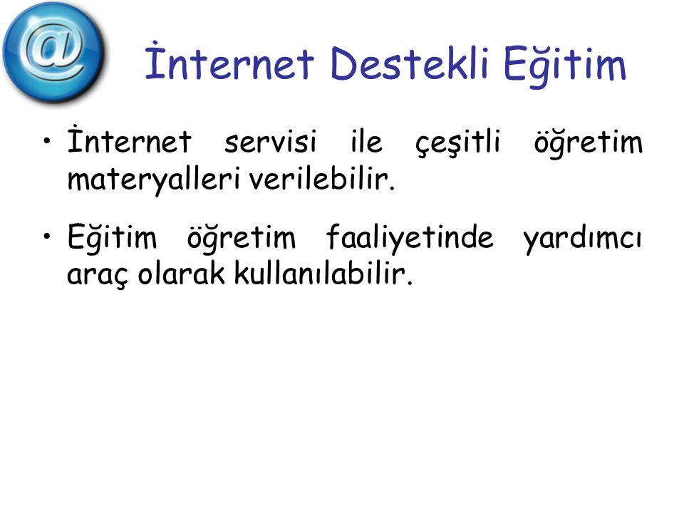 İnternet Destekli Eğitim İnternet servisi ile çeşitli öğretim materyalleri verilebilir. Eğitim öğretim faaliyetinde yardımcı araç olarak kullanılabili