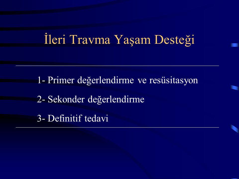 İleri Travma Yaşam Desteği 1- Primer değerlendirme ve resüsitasyon 2- Sekonder değerlendirme 3- Definitif tedavi