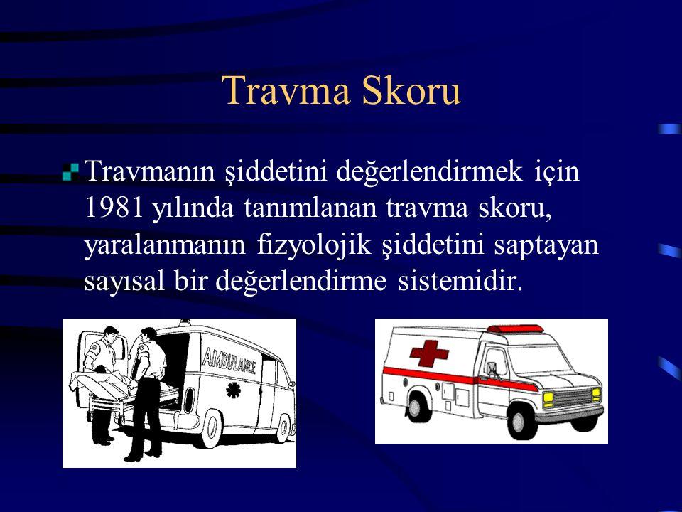 Travma Skoru Travmanın şiddetini değerlendirmek için 1981 yılında tanımlanan travma skoru, yaralanmanın fizyolojik şiddetini saptayan sayısal bir değe