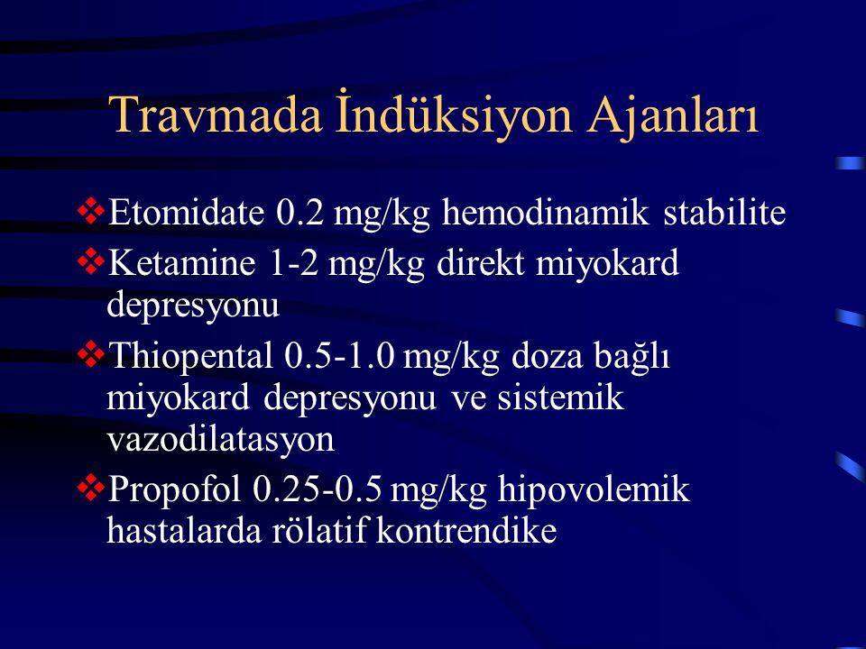 Travmada İndüksiyon Ajanları  Etomidate 0.2 mg/kg hemodinamik stabilite  Ketamine 1-2 mg/kg direkt miyokard depresyonu  Thiopental 0.5-1.0 mg/kg do