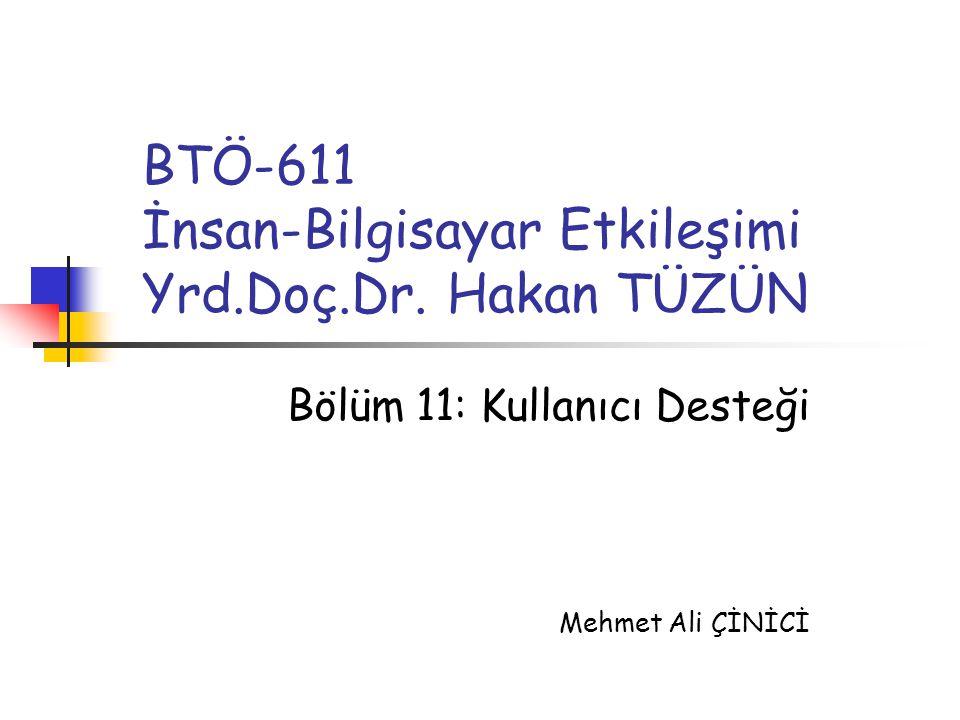 BTÖ-611 İnsan-Bilgisayar Etkileşimi Yrd.Doç.Dr. Hakan TÜZÜN Bölüm 11: Kullanıcı Desteği Mehmet Ali ÇİNİCİ