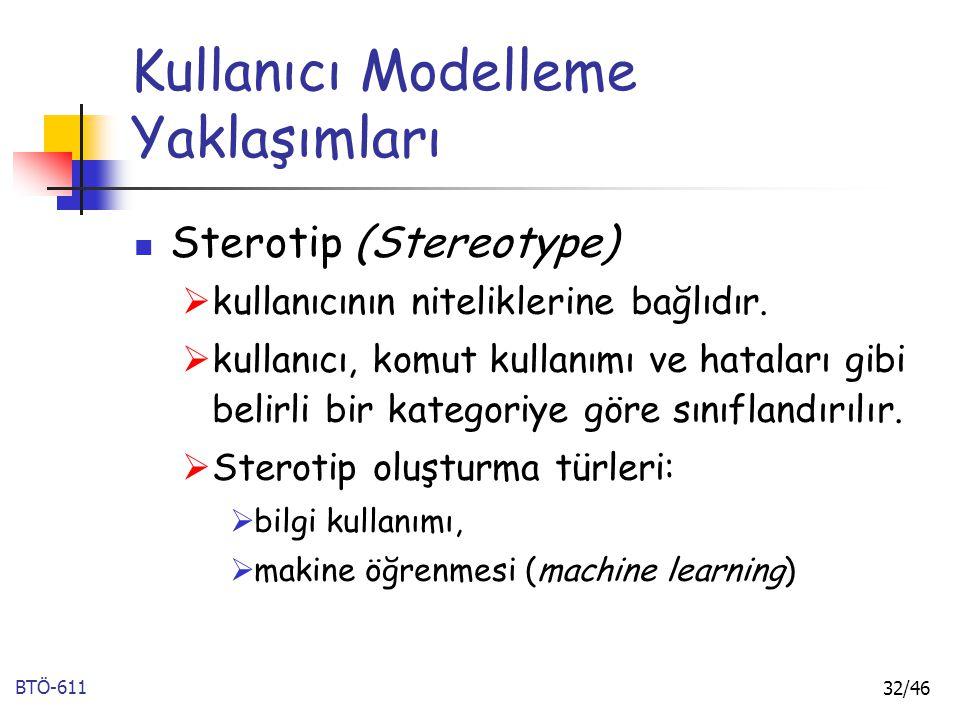 BTÖ-611 32/46 Kullanıcı Modelleme Yaklaşımları Sterotip (Stereotype)  kullanıcının niteliklerine bağlıdır.  kullanıcı, komut kullanımı ve hataları g
