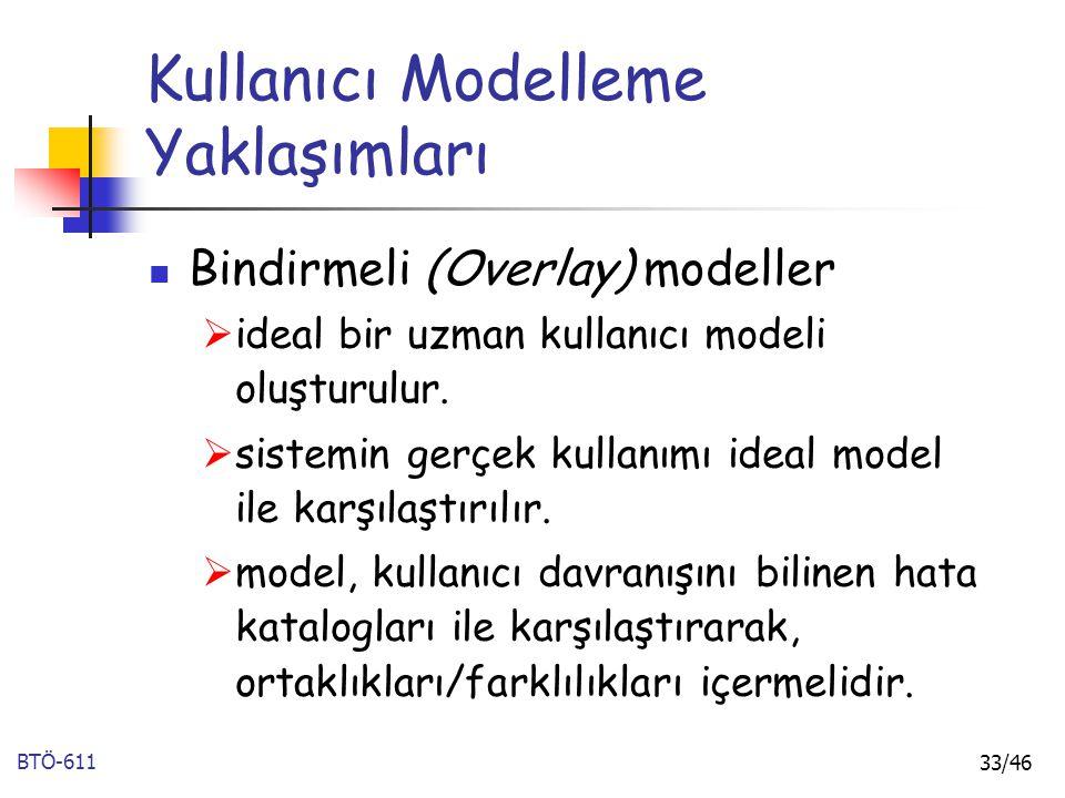 BTÖ-611 33/46 Kullanıcı Modelleme Yaklaşımları Bindirmeli (Overlay) modeller  ideal bir uzman kullanıcı modeli oluşturulur.  sistemin gerçek kullanı