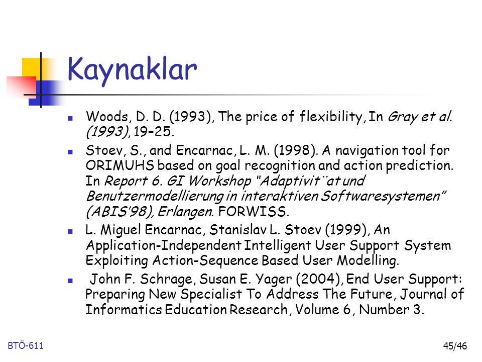 BTÖ-611 45/46 Kaynaklar Woods, D. D. (1993), The price of flexibility, In Gray et al. (1993), 19–25. Stoev, S., and Encarnac, L. M. (1998). A navigati