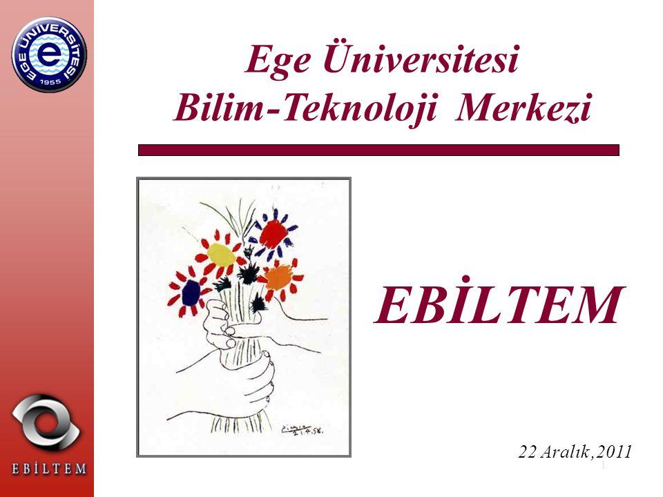 1 Ege Üniversitesi Bilim-Teknoloji Merkezi 22 Aralık,2011 EBİLTEM