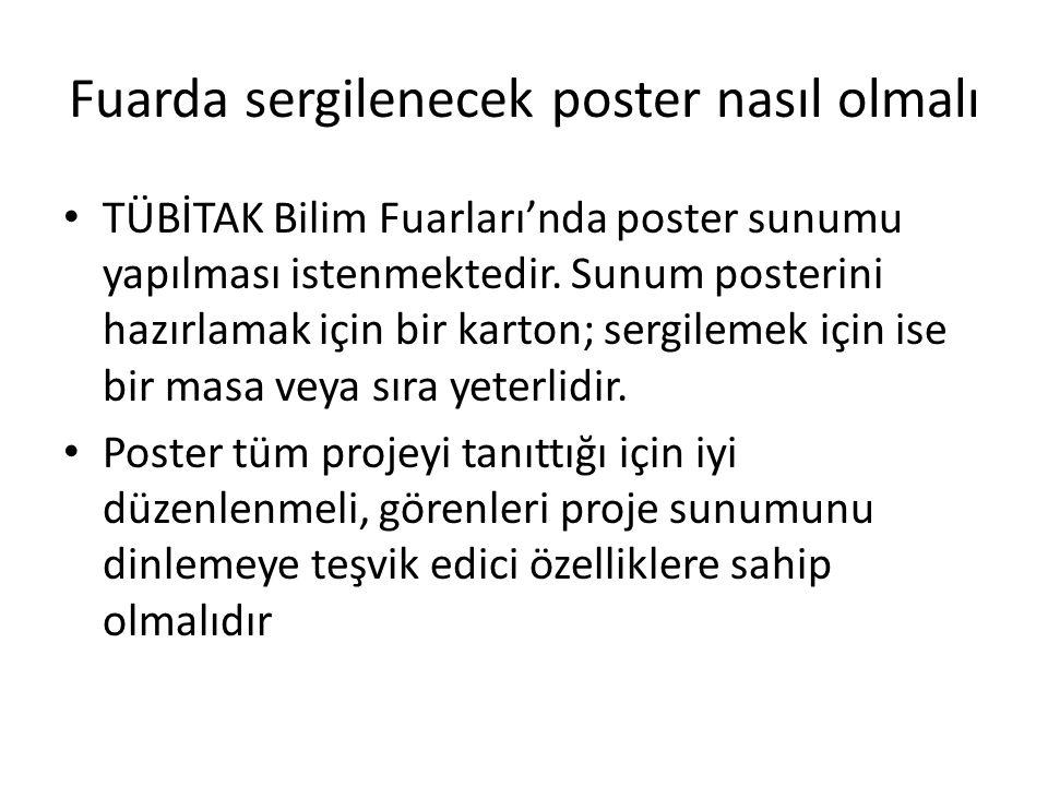 Fuarda sergilenecek poster nasıl olmalı TÜBİTAK Bilim Fuarları'nda poster sunumu yapılması istenmektedir. Sunum posterini hazırlamak için bir karton;