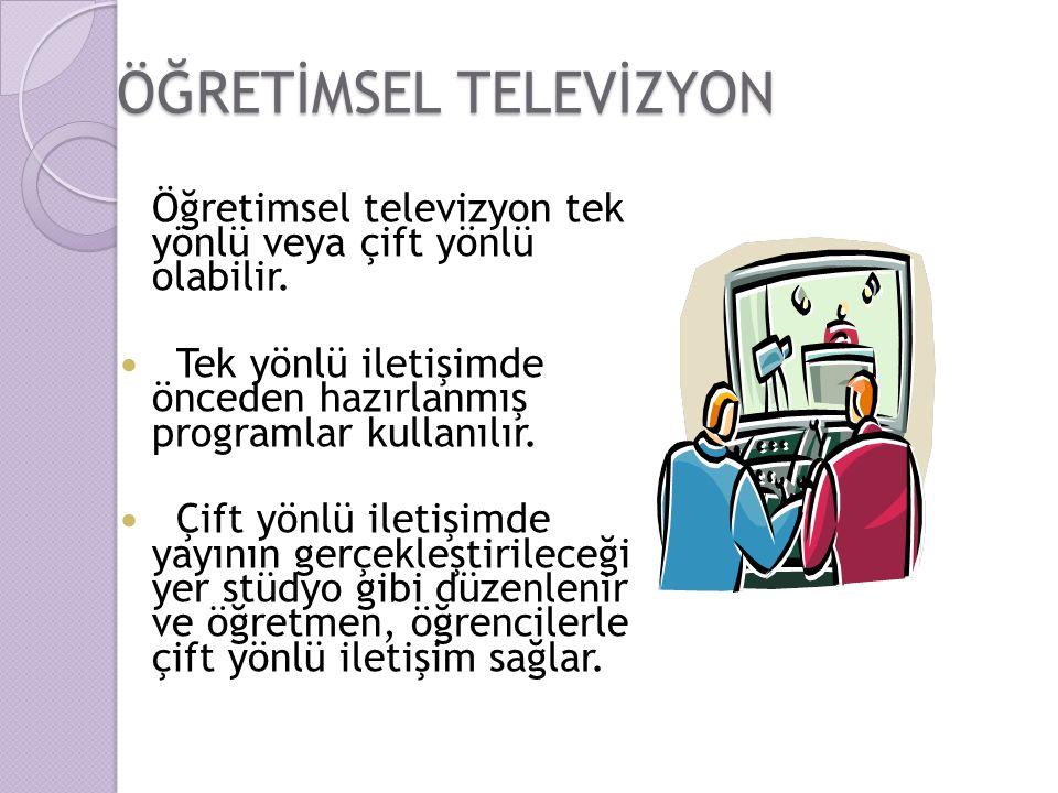 ÖĞRETİMSEL TELEVİZYON Öğretimsel televizyon tek yönlü veya çift yönlü olabilir. Tek yönlü iletişimde önceden hazırlanmış programlar kullanılır. Çift y
