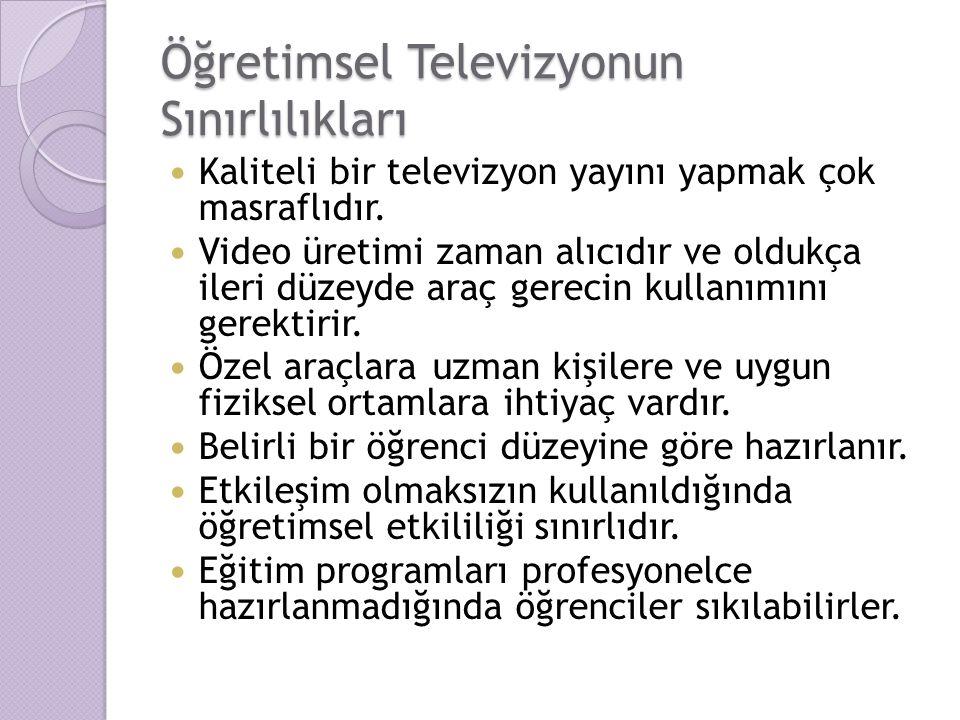 Öğretimsel Televizyonun Sınırlılıkları Kaliteli bir televizyon yayını yapmak çok masraflıdır. Video üretimi zaman alıcıdır ve oldukça ileri düzeyde ar