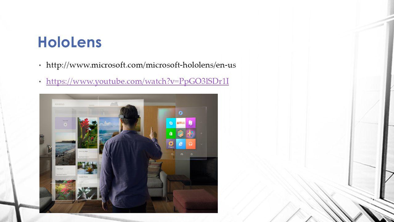 http://www.microsoft.com/microsoft-hololens/en-us https://www.youtube.com/watch?v=PpGO3lSDr1I HoloLens