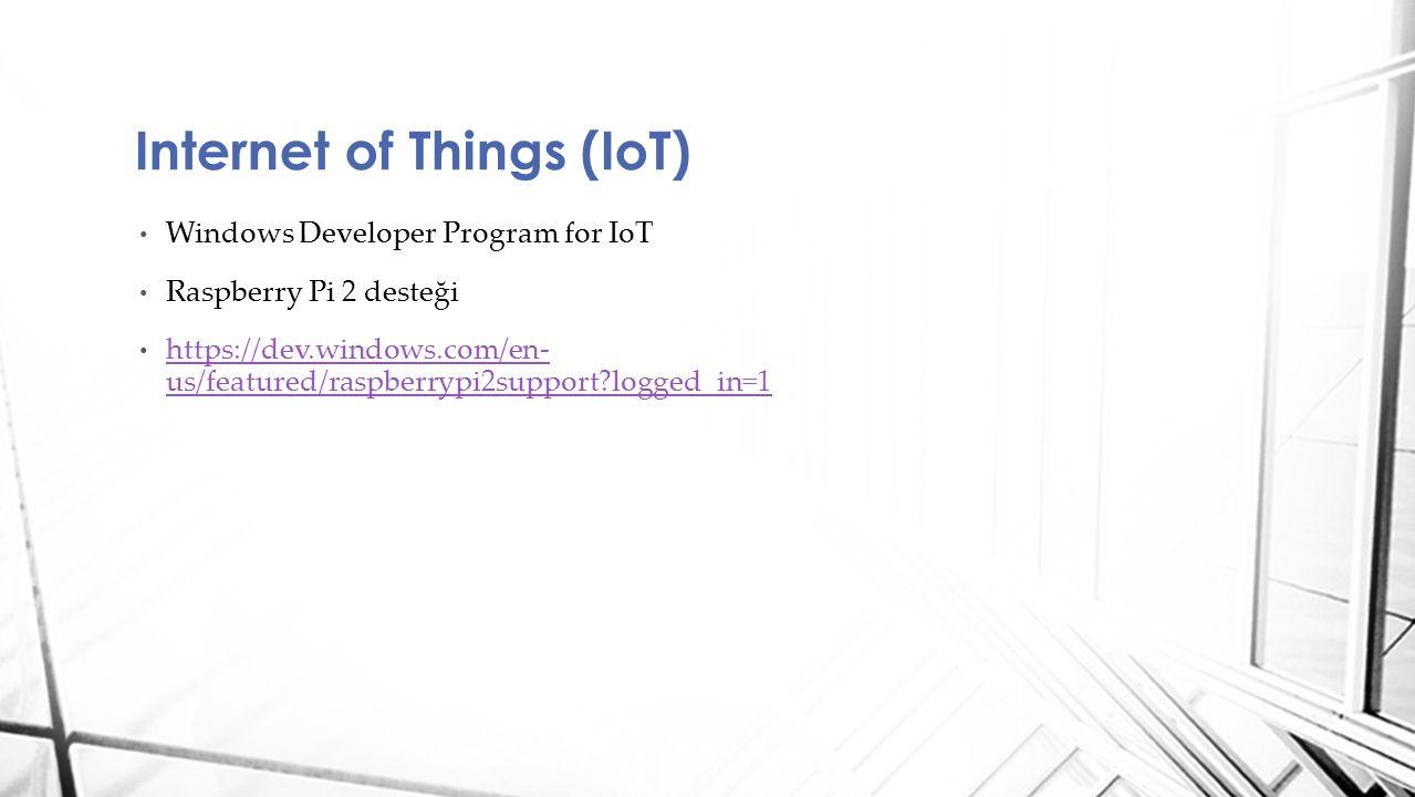 Windows Developer Program for IoT Raspberry Pi 2 desteği https://dev.windows.com/en- us/featured/raspberrypi2support?logged_in=1 https://dev.windows.c