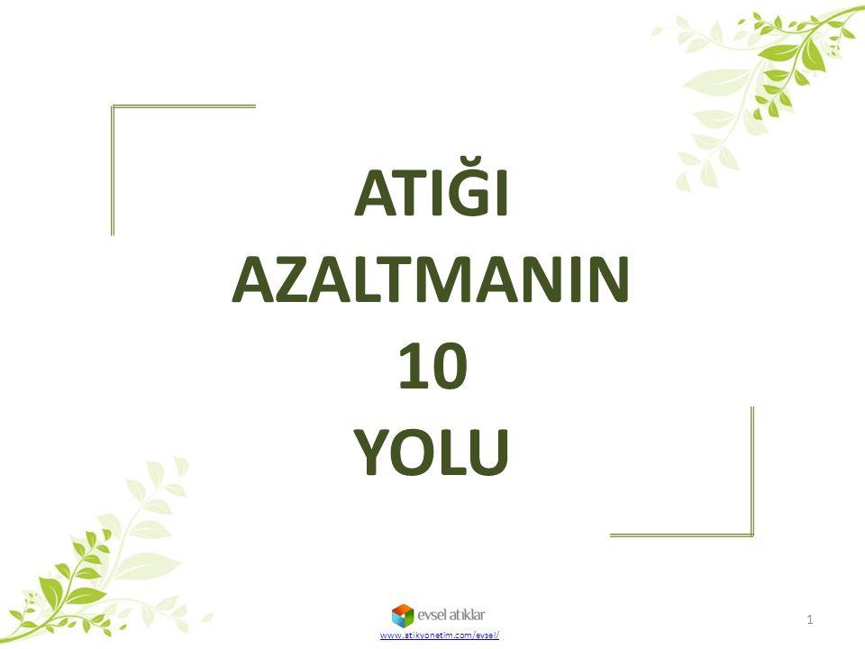 ATIĞI AZALTMANIN 10 YOLU www.atikyonetim.com/evsel/ 1